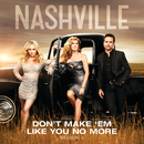 Don't Make 'Em Like You No More (feat. Riley Smith)/Nashville Cast