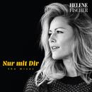 Nur mit Dir (The Mixes)/Helene Fischer