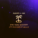 One More Weekend (It's Different Remix)/Audien, MAX