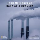 "Dark As A Dungeon (From The Documentary Film ""From the Ashes"")/John Mellencamp"