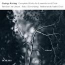 György Kurtág: Complete Works For Ensemble And Choir/Asko/Schönberg, Netherlands Radio Choir, Reinbert de Leeuw