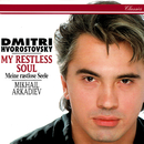 My Restless Soul/Dmitri Hvorostovsky, Mikhail Arkadiev