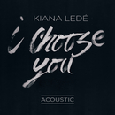 I Choose You (Acoustic)/Kiana Ledé