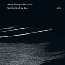 Surrounded By Sea/Andy Sheppard Quartet