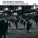 You've Been Watching Me/Tim Berne's Snakeoil