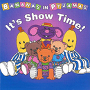 It's Show Time!/Bananas In Pyjamas