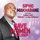 Save Women & Children (feat. Phindile Phoky, Prophet T.A. Ralekholela)/Sipho Makhabane