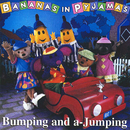 Bumping And A-Jumping/Bananas In Pyjamas