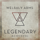 Legendary (Acoustic)/Welshly Arms