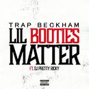 Lil Booties Matter (feat. DJ Pretty Ricky)/Trap Beckham