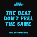 The Beat Don't Feel The Same (feat. Boy Matthews)/High Contrast