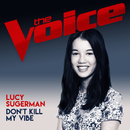 Don't Kill My Vibe (The Voice Australia 2017 Performance)/Lucy Sugerman