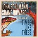 Times Like These/John Schumann, Shane Howard