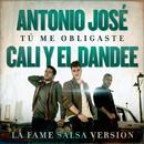 Tú Me Obligaste (La Fame Salsa Version)/Antonio José, Cali Y El Dandee