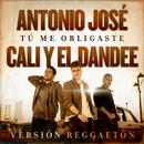Tú Me Obligaste (Versión Reggaetón)/Antonio José, Cali Y El Dandee