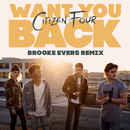 Want You Back (Brooke Evers Remix)/Citizen Four