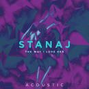 The Way I Love Her (Acoustic)/Stanaj