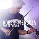 Subeme La Radio/Robert Mendoza