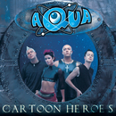 Cartoon Heroes/Aqua