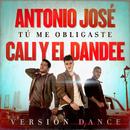 Tú Me Obligaste (Versión Dance)/Antonio José, Cali Y El Dandee