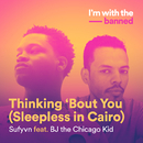 Thinking 'Bout You (Sleepless In Cairo) (feat. BJ The Chicago Kid)/Sufyvn