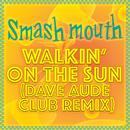 Walkin' On The Sun (Dave Aude Club Remix)/Smash Mouth