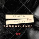 Lombwelange (feat. Tequila)/DJ Shoza