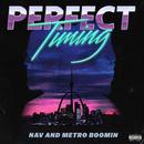 Perfect Timing/NAV, Metro Boomin