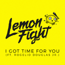 I Got Time For You (feat. Rogelio Douglas Jr.)/Lemon Fight