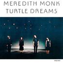 メレディス・モンク:タートル・ドリームズ/Meredith Monk