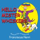 Hello Mister Whiskers/Franciscus Henri