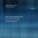 Tigran Mansurian: Quasi Parlando/Patricia Kopatchinskaja, Anja Lechner, Amsterdam Sinfonietta, Candida Thompson