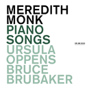 Meredith Monk: Piano Songs/Bruce Brubaker, Ursula Oppens