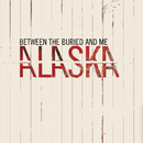Alaska/Between The Buried And Me