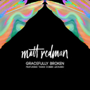 Gracefully Broken (feat. Tasha Cobbs Leonard)/Matt Redman