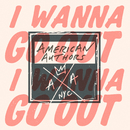 I Wanna Go Out/American Authors