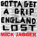 Gotta Get A Grip / England Lost/Mick Jagger