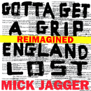 Gotta Get A Grip / England Lost (Reimagined)/Mick Jagger