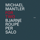 Michael Mantler: For Two/Bjarne Roupé, Per Salo