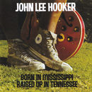 Born In Mississippi, Raised Up In Tennessee/John Lee Hooker