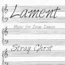 Lament - Music For Irene Inness/Stray Ghost