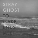 To Make Ends Meet/Stray Ghost