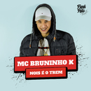 Nóis É O Trem/MC Bruninho K