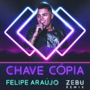 Chave Cópia (Zebu Remix)/Felipe Araújo