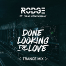 Done Looking For Love (2017 Trance Remix) (feat. Sam Hemingway)/Rodge
