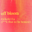 rockefe11a (F**k That To Be Honest)/Off Bloom