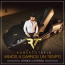 Vamos A Darnos Un Tiempo (Versión Norteña)/Roberto Tapia