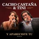 Y Apareciste Tu (Live In Buenos Aires / 2016) (feat. TINI)/Cacho Castaña