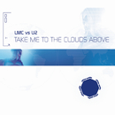 Take Me To The Clouds Above (LMC Vs. U2 / Remixes)/LMC, U2