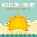 Als De Zon Schijnt (2017 Versie)/André Van Duin, Van Huys Uit